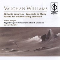 Vaughan Williams Sinfonia antartica, Serenade to Music, Partita for double string orchestra — Vernon Handley, Alison Hargan, Royal Liverpool Philharmonic Choir, Royal Liverpool Philharmonic Orchestra, Ральф Воан-Уильямс