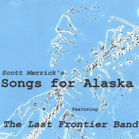 Scott Merrick's Songs for Alaska — Scott Merrick and the Last Frontier Band