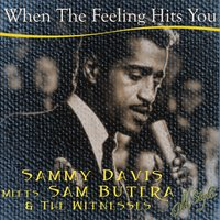 When the Feeling Hits You — Sammy Davis, Sam Butera, The Witnesses