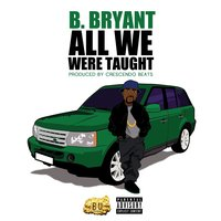 All We Were Taught — B. Bryant