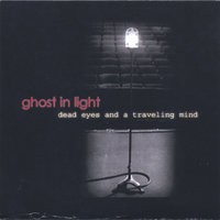 Dead Eyes and a Traveling Mind — Ghost In Light