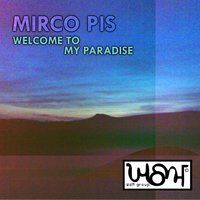 Welcome to My Paradise — Mirco Pis