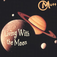 Living with the Moon — Mutt