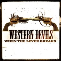 When the Levee Breaks — Western Devils