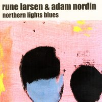 Northern Lights Blues — Rune Larsen / Adam Nordin, Rune Larsen, Adam Nordin