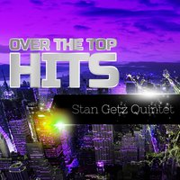 Over The Top Hits — Stan Getz Quintet