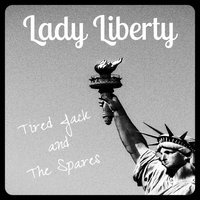 Lady Liberty — Tired Jack and The Spares