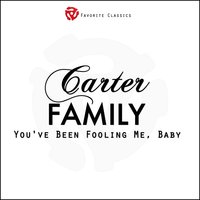 You've Been Fooling Me, Baby — The Carter Family