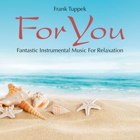 For You: Fantastic Instrumental Music for Relaxation — Frank Tuppek