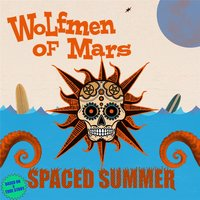 Spaced Summer — Wolfmen of Mars