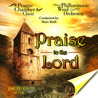 Praise to the Lord — Marc Reift, Philharmonic Wind Orchestra, Prague Chamber Choir