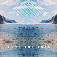 Love and Loss — IAMWE