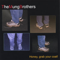 Honey, grab your coat! — The Mung Brothers