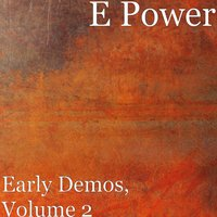 Early Demos, Vol. 2 — E POWER