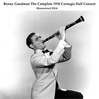 The Complete 1938 Carnegie Hall Concert — Benny Goodman