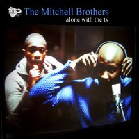 Alone With The TV — The Mitchell Brothers