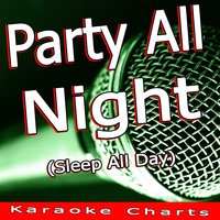 Party All Night (Sleep All Day) [Music Inspired By the Film the Inbetweeners] — Karaoke Charts