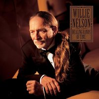 Healing Hands Of Time — Willie Nelson