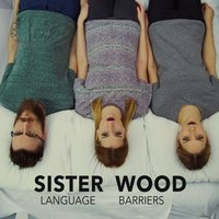 Language Barriers — Sister Wood