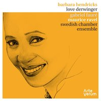 Fauré & Ravel: Mélodies — Морис Равель, Габриэль Форе, Swedish Chamber Ensemble, Love Derwinger, Barbara Hendricks