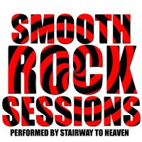 Smooth Rock Sessions — Stairway To Heaven