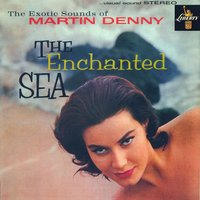 The Enchanted Sea — Martin Denny