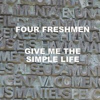 Give Me The Simple Life — Four Freshmen