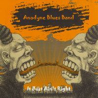 It Just Ain't Right — Anodyne Blues Band