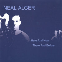 Here and Now, There and Before — Neal Alger