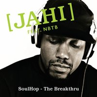 Soulhop - The Breakthru — Nobody Beats The Beats, Jahi, Jahi & Nobody Beats The Beats