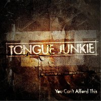 You Can't Afford This — Tongue Junkie