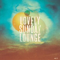 Lovely Sunday Lounge, Vol. 1 — сборник