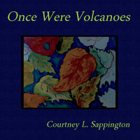 Once Were Volcanoes — Courtney L. Sappington