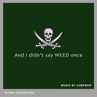And I Didn't Say Weed Once — Jumpship!!