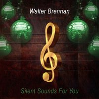 Silent Sounds For You — Walter Brennan