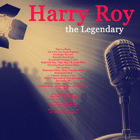 The Legendary Harry Roy — Harry Roy