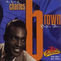 The Best Of Charles Brown: Driftin' Blues — Charles Brown