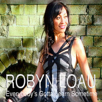 Everybody's Gotta Learn Sometime - Foreign Life — Robyn Loau