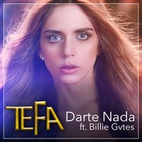 Darte Nada (feat. Billie Gvtes) — Tefa, Billie Gvtes