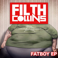 Fatboy EP — Filth Collins