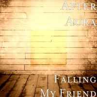Falling My Friend — After Aura