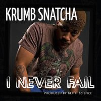 I Never Fail — Krumb Snatcha