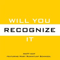 Will You Recognize It (feat. Mary Rumintjap Schmiedl) — Matt Kay