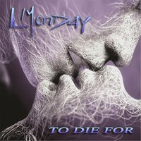 To Die For — L.Monday