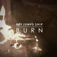 Burn — Boy Jumps Ship