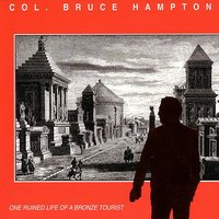 One Ruined Life of a Bronze Tourist — Col. Bruce Hampton