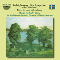 Norman, Rangstrom & Wiklund: Pieces for Piano & Orchestra — Ture Rangström, Ludvig Norman, Adolf Wiklund, Maria Verbite, B Tommy Andersson, Norrlands Operan Symphony Orchestra