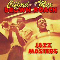 Jazz Masters — Clifford Brown & Max Roach