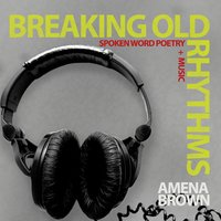Breaking Old Rhythms — Amena Brown