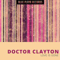 Love Is Gone — Doctor Clayton
